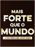 Mais Forte que o Mundo - A História de José Aldo