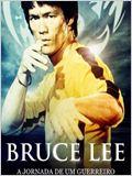 Bruce Lee, a Jornada de um Guerreiro