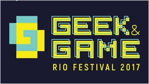 Geek & Game Rio Festival: Começam as vendas de ingressos e pacotes!