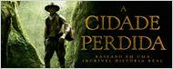 Z - A Cidade Perdida: Aventura na Amazônia inspirada em história real ganha trailer legendado